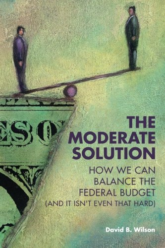 The Moderate Solution: How We Can Balance the Federal Budget (And It Isn't Even That Hard) PDF