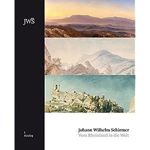 Johann Wilhelm Schirmer: Vom Rheinland in die Welt, Bd. 1: Katalog