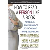 How to Read a Person Like a Book: Observing Body Language to Know What People Are Thinking ~ Gerard Nierenberg