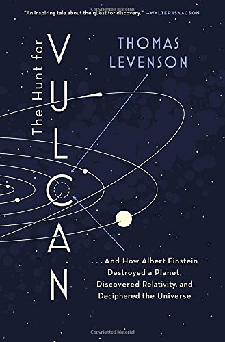 The Hunt for Vulcan: . . . And How Albert Einstein Destroyed a Planet, Discovered Relativity, and…