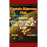 Captain Algernon Fisk Against the Pirates of the Asteroid Belt