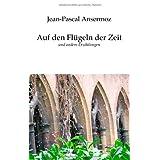 """Auf den Fl�geln der Zeitvon """"Jean-Pascal Ansermoz"""""""