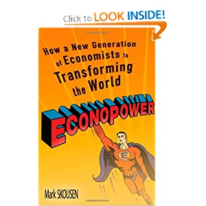 EconoPower: How a New Generation of Economists is Transforming the World Mark Skousen and Art Laffer