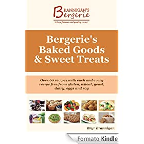 Bergerie's Baked Goods and Sweet Treats: Gluten Free, Wheat Free, Yeast Free, Dairy Free, Egg Free, Soy Free Recipes (English Edition)