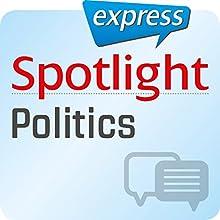 Spotlight express - Kommunikation: Wortschatz-Training Englisch - Politik Hörbuch von  div. Gesprochen von:  div.