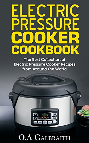 Electric Pressure Cooker Cookbook: The Best Collection of Electric Pressure Cooker Recipes from Around the World (Best Pressure Cooker Cook Book compare prices)