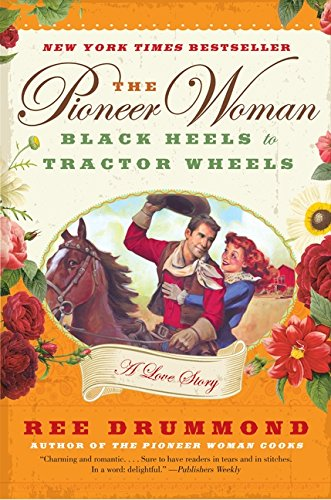 The Pioneer Woman: Black Heels to Tractor Wheels--a Love Story, by Ree Drummond