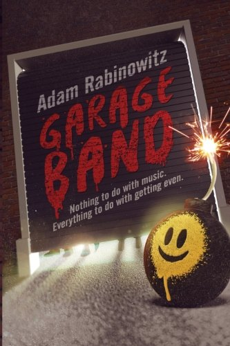 Garage Band: Nothing to do with Music. Everything to do with Getting Even