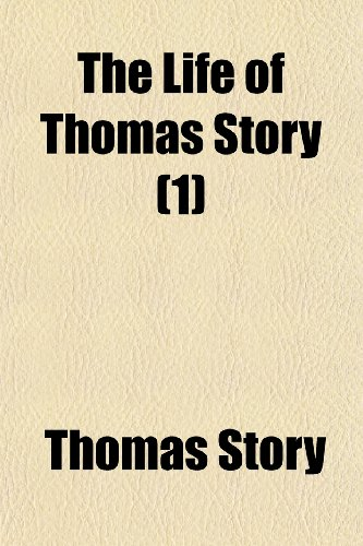 The Life of Thomas Story (Volume 1)