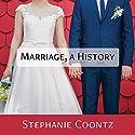 Marriage, a History: How Love Conquered Marriage Hörbuch von Stephanie Coontz Gesprochen von: Callie Beaulieu
