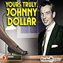 Yours Truly, Johnny Dollar Radio/TV Program by  CBS Enterprises, Inc. Narrated by Bob Bailey, Vincent Price