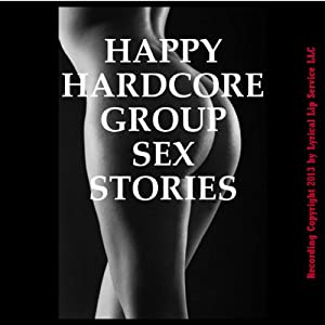 Happy Hardcore Group Sex Stories: Five Erotic Shorts | [Tawna Bickley, Morghan Rhees, Kassandra Stone, Rennaey Necee, April Styles]