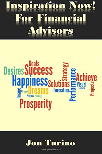 Inspiration Now! for Financial Advisors: What You Need To Succeed