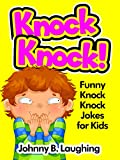 Knock Knock Jokes for Kids!: 50+ Funny Knock Knock Jokes for Kids (Knock Knock Joke Series! Book 1)