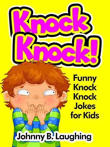 Johnny B. Laughing - Knock Knock Jokes for Kids!: 50+ Funny Knock Knock Jokes for Kids (Knock Knock Joke Series! Book 1) (English Edition)