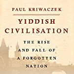 Yiddish Civilisation: The Rise and Fall of a Forgotten Nation | Paul Kriwaczek