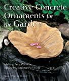 img - for Creative Concrete Ornaments for the Garden: Making Pots, Planters, Birdbaths, Sculpture & More [CREATIVE CONCRETE ORNAMENTS FO] book / textbook / text book