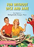 img - for Fun without Dick and Jane: A Guide to Your Delightfully Empty Nest book / textbook / text book