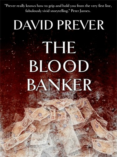 An Impressive Debut Novel, David Prever's THE BLOOD BANKER is a Murder Mystery Inside The Banking World – 4.0 Stars and Just $2.99 or FREE via Kindle Lending Library