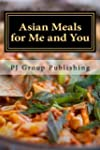 Asian Meals for Me and You: Best 35 A...