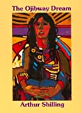 img - for The Ojibway Dream by Arthur Shilling (October 16,1999) book / textbook / text book
