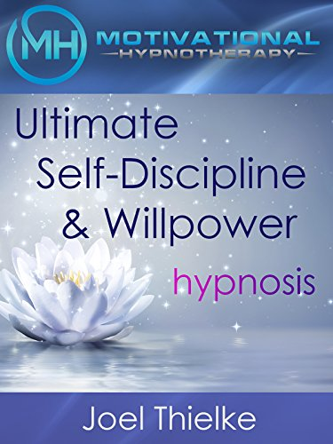 Ultimate Self-Discipline and Willpower, Hypnosis and Meditation