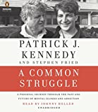 img - for A Common Struggle: A Personal Journey Through the Past and Future of Mental Illness and Addiction book / textbook / text book