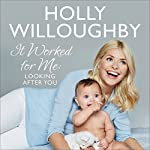 It Worked for Me: Looking After You | Holly Willoughby