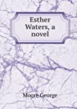 Esther Waters : A Novel [FACSIMILE]