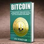 Bitcoin: The Bitcoin Basics: Bitcoin - Blockchain - Cryptocurrency and the Future of Bitcoin | Lee Sebastian