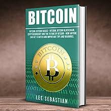 Bitcoin: The Bitcoin Basics: Bitcoin - Blockchain - Cryptocurrency and the Future of Bitcoin   Livre audio Auteur(s) : Lee Sebastian Narrateur(s) : Dean Eby