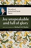 Joy Unspeakable and Full of Glory: The Piety of Samuel and Sarah Pearce (Classics of Reformed Spirituality)