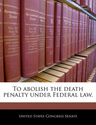 To abolish the death penalty under Federal law.