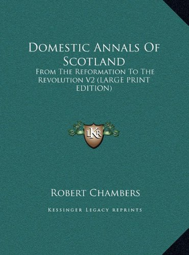 Domestic Annals Of Scotland: From The Reformation To The Revolution V2 (LARGE PRINT EDITION)