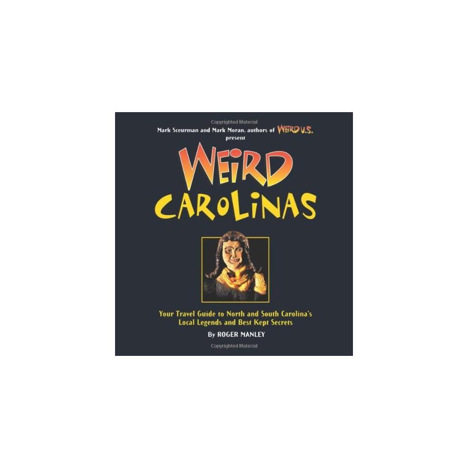 Weird Carolinas Your Travel Guide to North and South Carolinas Local Legends and Best Kept Secrets