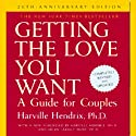Getting the Love You Want: A Guide for Couples: 20th Anniversary Edition (       UNABRIDGED) by Harville Hendrix Narrated by Jack Garrett
