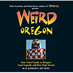 Weird Oregon: Your Travel Guide to Oregon's Local Legends and Best Kept Secrets by Al Eufrasio,&#32;Jefferson Davis,&#32;Mark Sceurman and Mark Moran