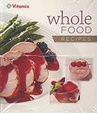 Vitamix Whole Food Recipes