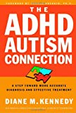 img - for The ADHD-Autism Connection: A Step Toward More Accurate Diagnoses and Effective Treatment book / textbook / text book