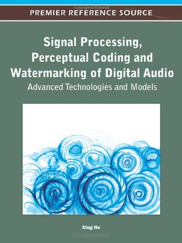 Signal Processing, Perceptual Coding and Watermarking of Digital Audio: Advanced Technologies and Models (Premier Refere