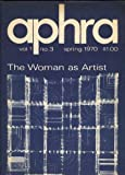Aphra, the Feminist Literary Magazine. Vol. 1, No. 3, Spring 1970. The Woman As Artist