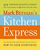img - for Mark Bittman's Kitchen Express: 404 Inspired Seasonal Dishes You Can Make in 20 Minutes or Less book / textbook / text book