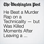 He Beat a Murder Rap on a Technicality — but Was Killed Moments After Leaving a Chicago Jail | Cleve R. Wootson Jr.