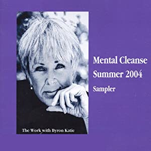 Mental Cleanse, Summer 2004 | [Byron Katie Mitchell]