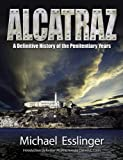 By Michael Esslinger Alcatraz: A Definitive History of the Penitentiary Years 8e