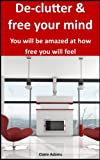 De-clutter & free your mind: You will be amazed at how free you will feel