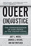 Queer (In)Justice: The Criminalization of LGBT People in the United States (Queer Action / Queer Ideas)
