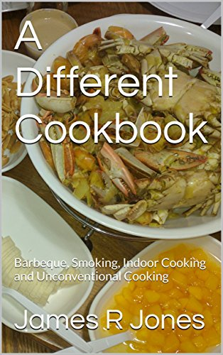 a-different-cookbook-barbeque-smoking-indoor-cooking-and-unconventional-cooking-english-edition