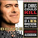 If Chins Could Kill: Confessions of a B Movie Actor (       UNABRIDGED) by Bruce Campbell Narrated by Bruce Campbell