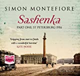 Simon Sebag Montefiore Sashenka - Part One: St. Petersburg 1916